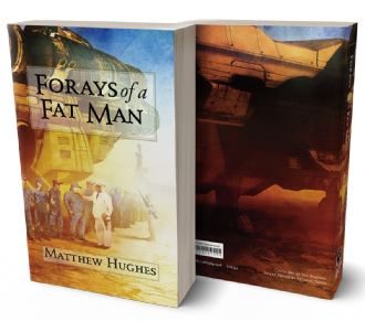 Forays of a Fat Man [trade paperback] by Matthew Hughes